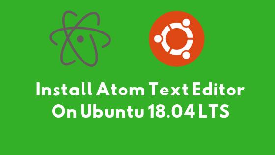 How To Install Atom Text Editor On Ubuntu 18.04 LTS