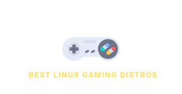 Best Linux Gaming Distros That Might Be Helpful