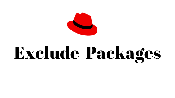 Exclude Specific Packages From Yum Update In RHEL/CentOS
