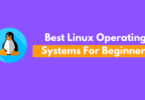 Best Linux Operating Systems For Beginners In 2020