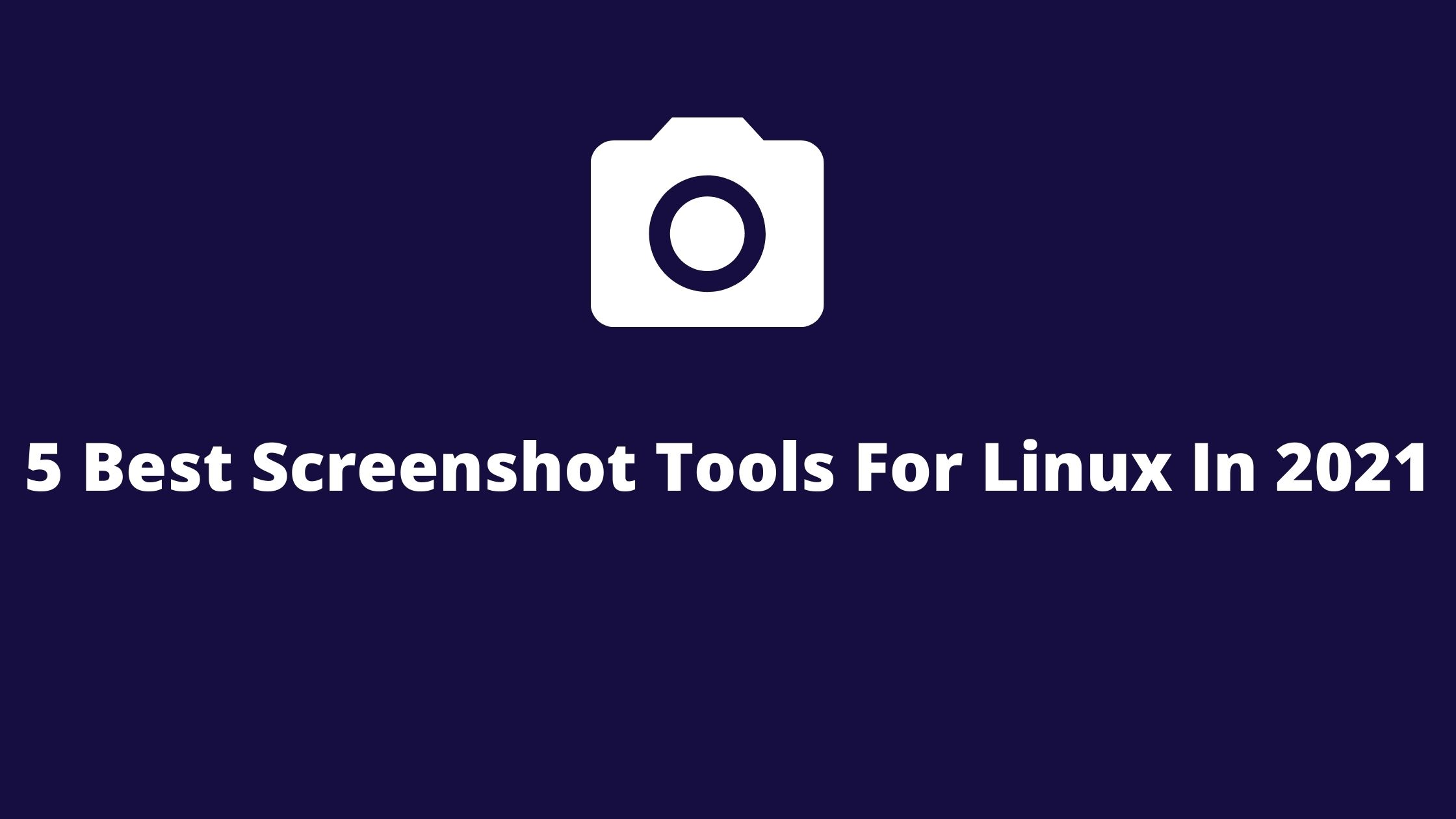 5 Best Screenshot Tools For Linux In 2021